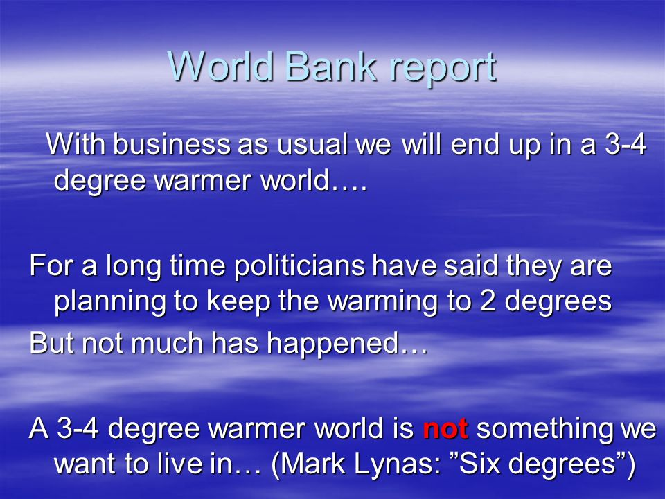 World Bank report With business as usual we will end up in a 3-4 degree warmer world….