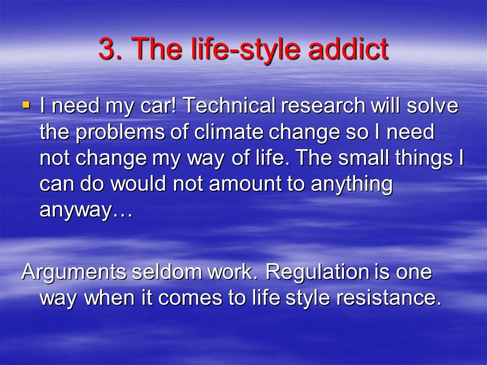 3. The life-style addict  I need my car.