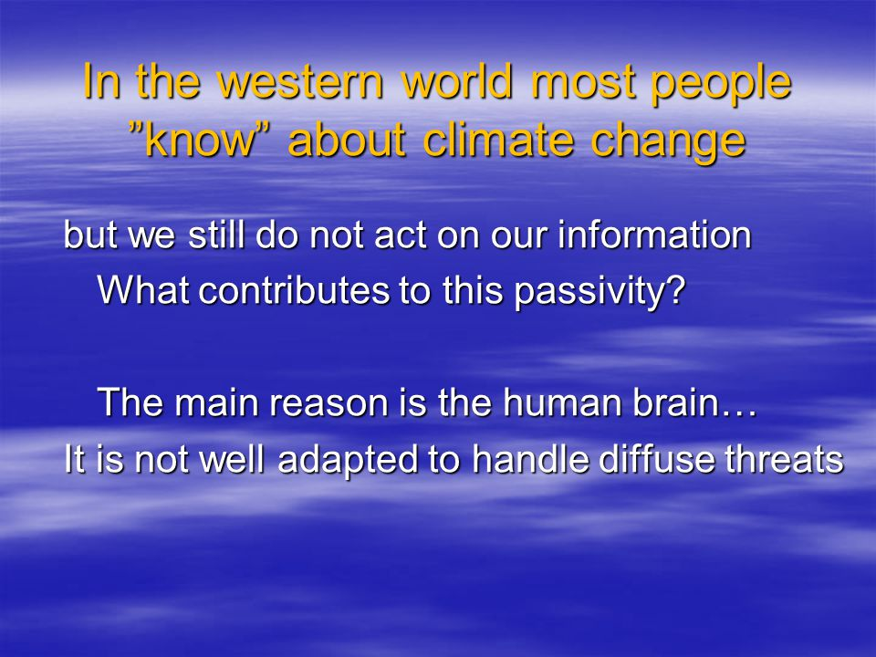 In the western world most people know about climate change but we still do not act on our information but we still do not act on our information What contributes to this passivity.