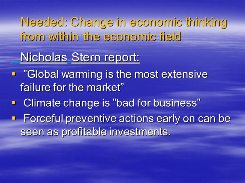 """Needed: Change in economic thinking from within the economic field Nicholas Stern report:  """"Global warming is the most extensive failure for the mark"""