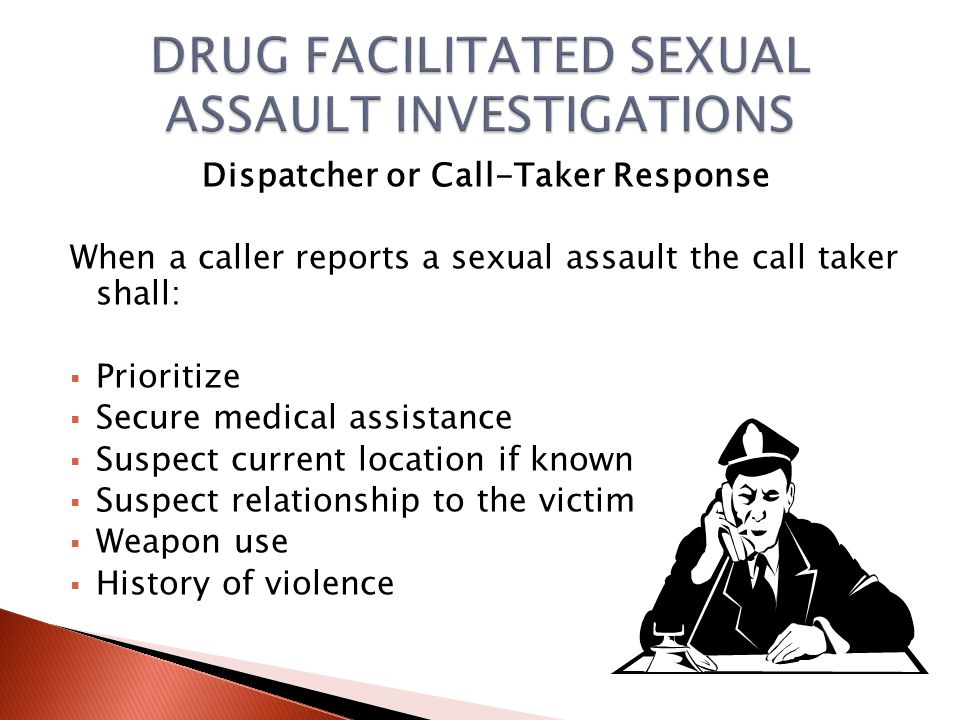 Dispatcher or Call-Taker Response Due to the trauma of a sexual assault, a victim reaching out for assistance may be in crisis.