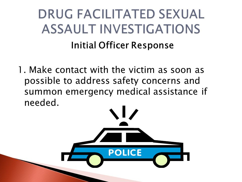 3. Let the victim know that other evidence may still be identified and recovered so the crime should still be reported if the victim has bathed or mad