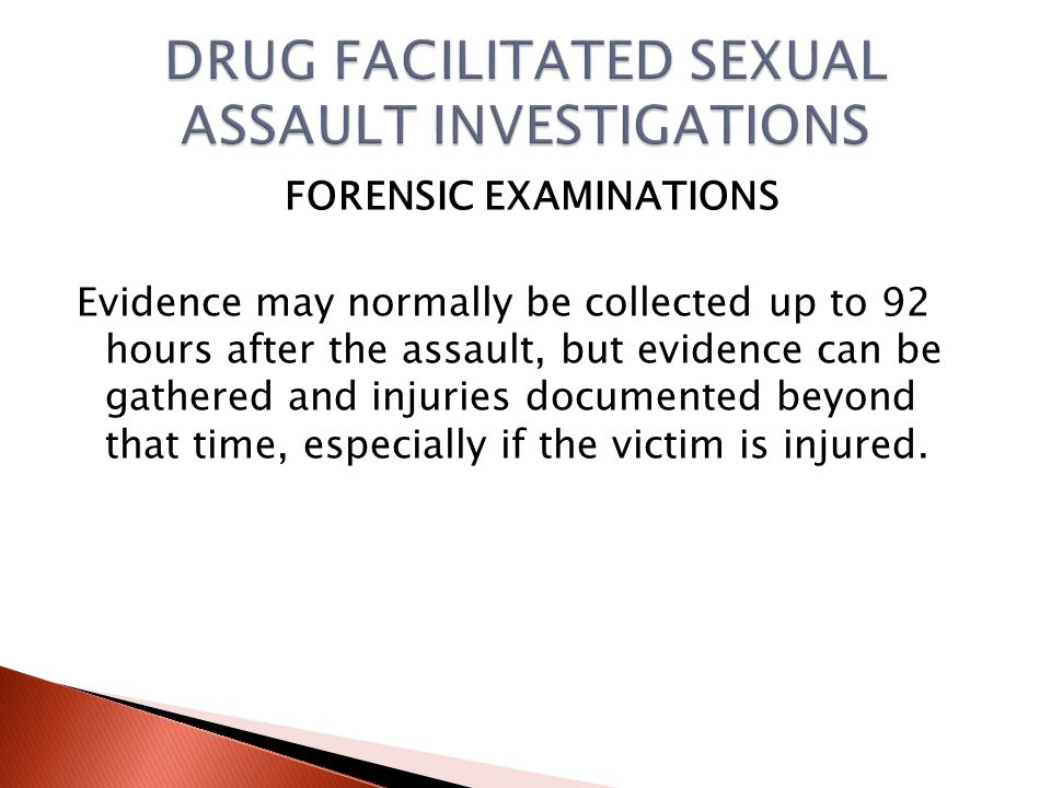 Forensic Examinations A timely, professional forensic examination increases the likelihood that injuries will be documented and evidence collected to aid in the investigation and prosecution.
