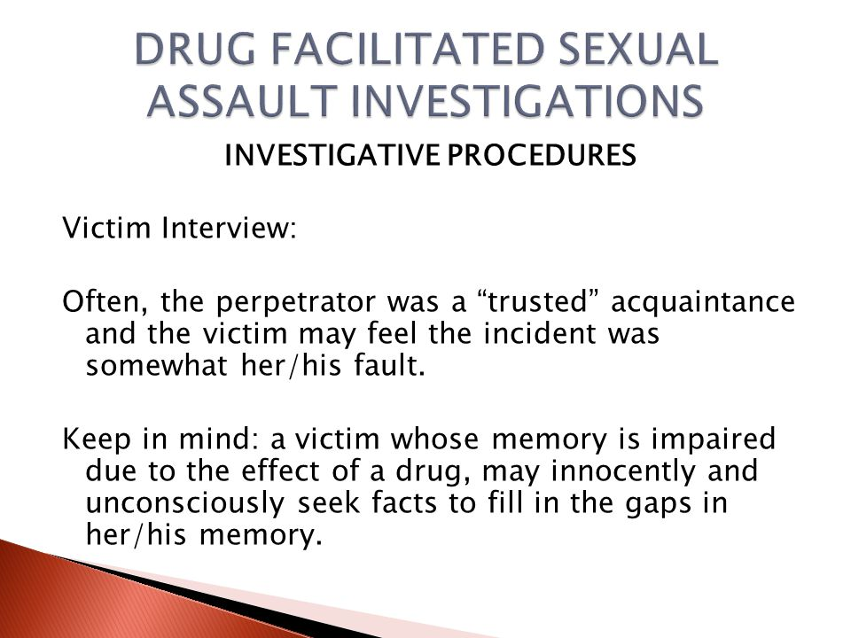 INVESTIGATIVE PROCEDURES Victim Interview: You must maintain an open mind while listening to the events as the victim recalls them.