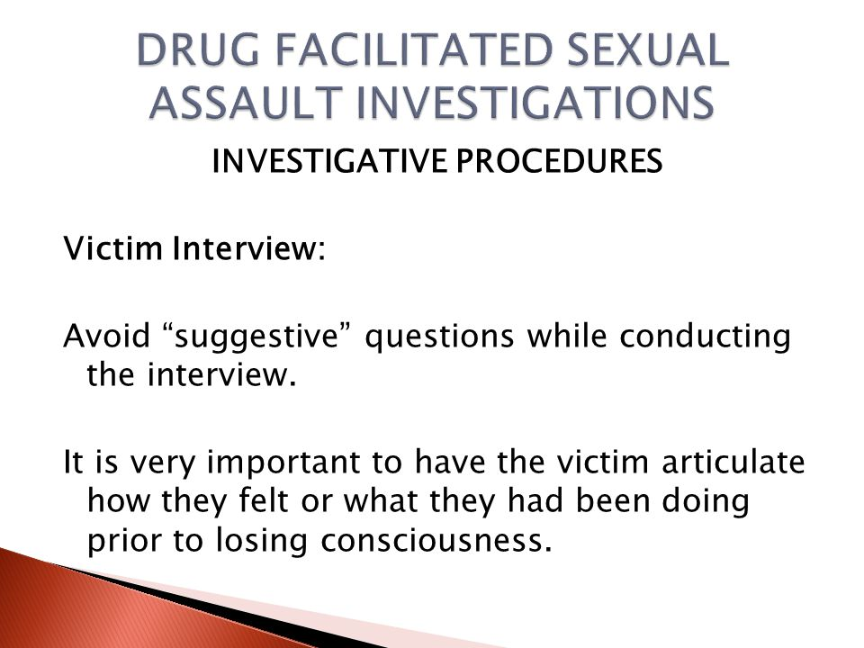 Victim Interview: Hear the victim's story once through first Does the victim believe she was drugged.