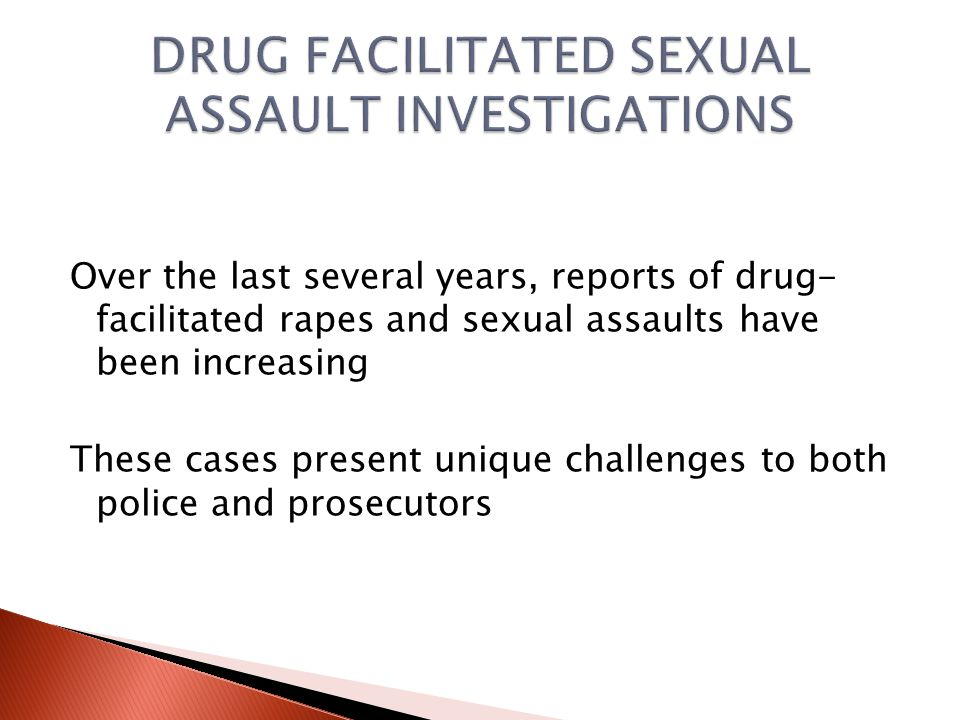 To facilitate a sexual assault, a drug is given to the victim secretly by the suspect, or the victim may take the drug recreationally.