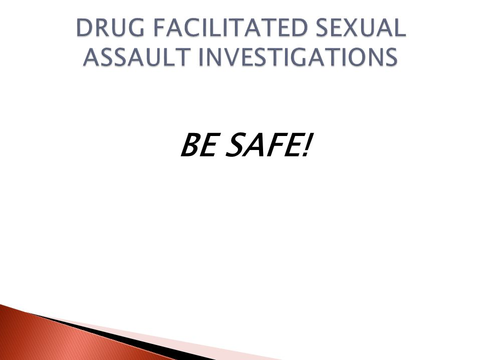 DRUG TYPES MOST COMMONLY USED TO FACILITATE SEXUAL ASSAULT Internet References: Rxlist.com Pills.com Drugs.com