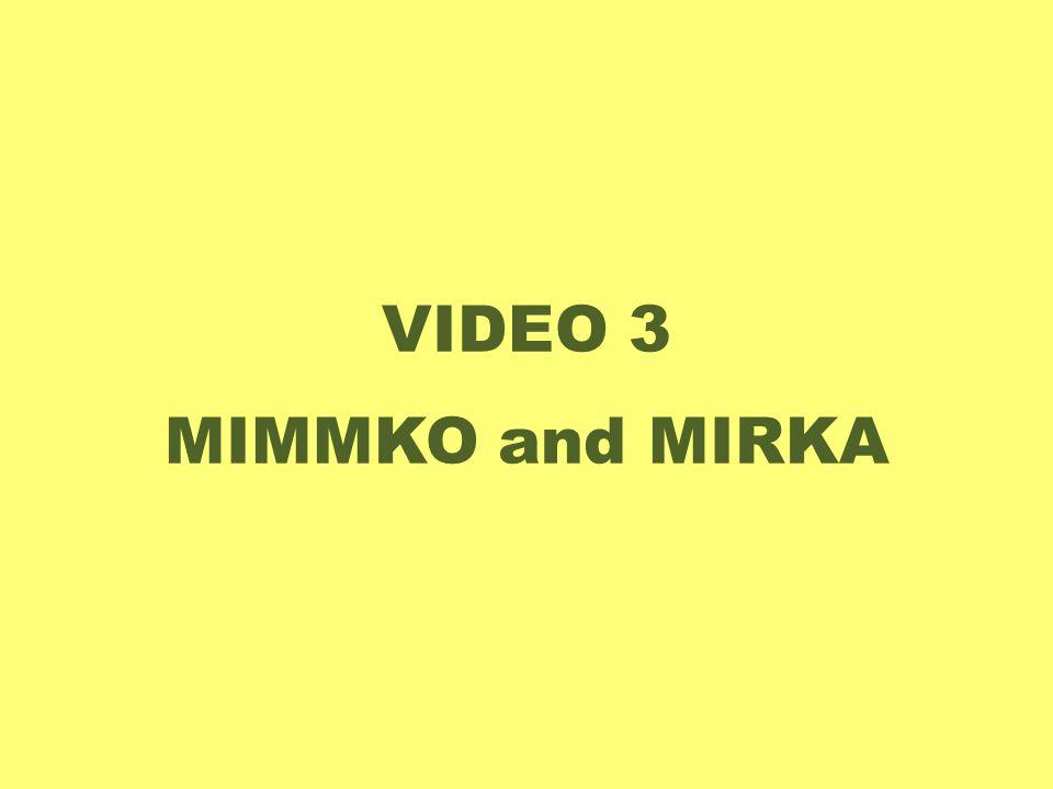 VIDEO 3 MIMMKO and MIRKA