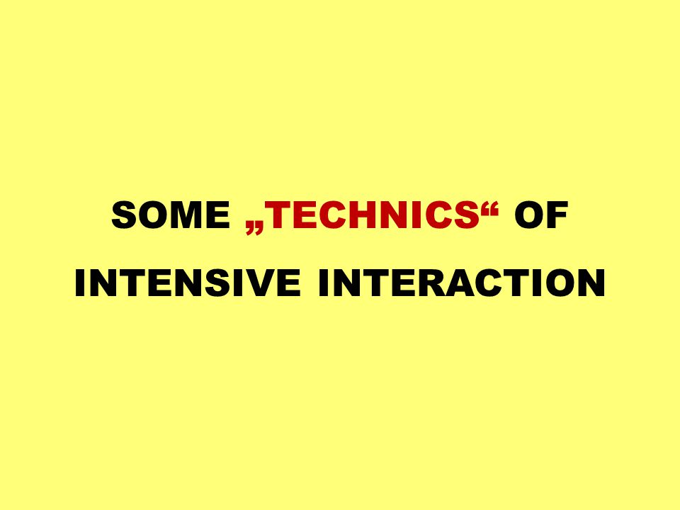 """SOME """"TECHNICS"""" OF INTENSIVE INTERACTION"""