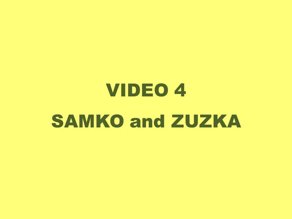 VIDEO 4 SAMKO and ZUZKA