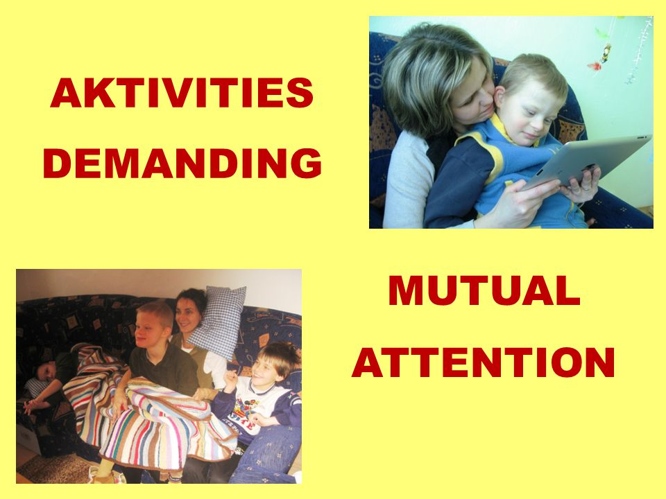 AKTIVITIES DEMANDING MUTUAL ATTENTION