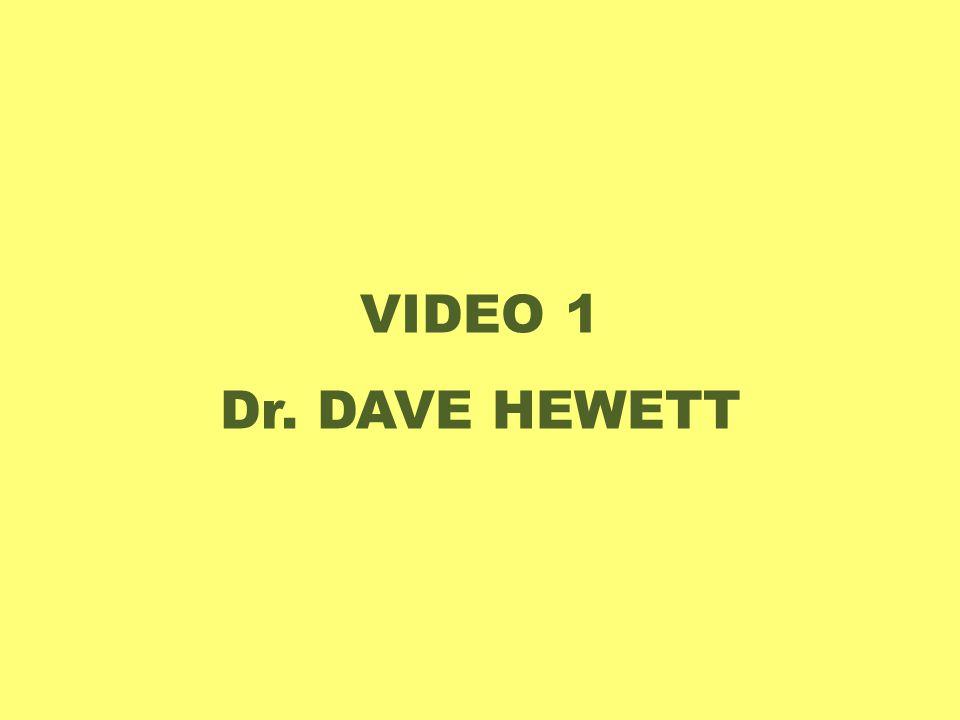 VIDEO 1 Dr. DAVE HEWETT
