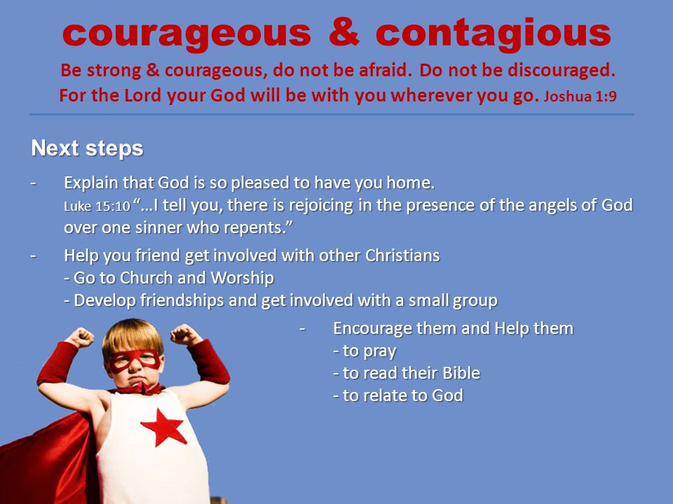 courageous & contagious Be strong & courageous, do not be afraid.