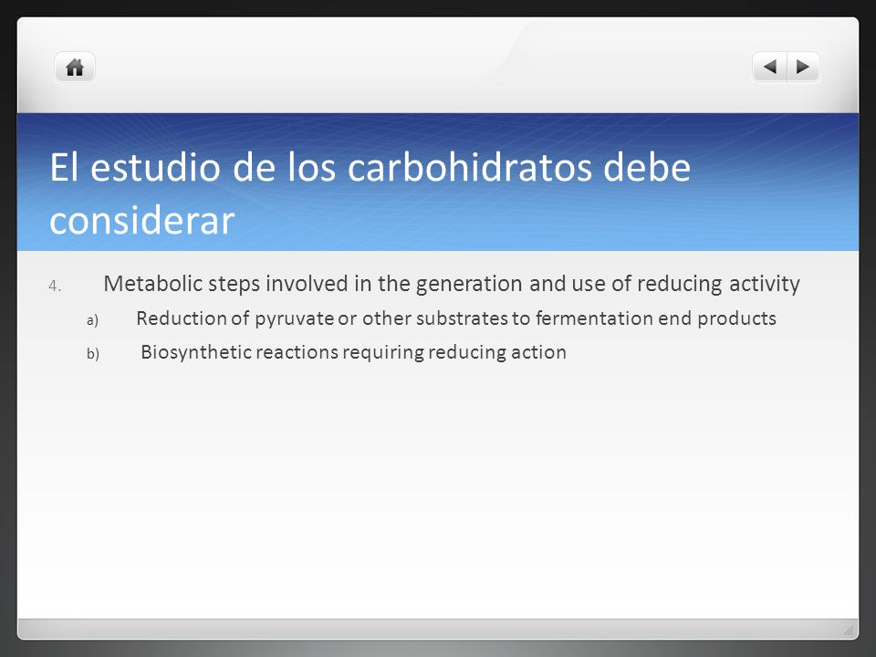 El estudio de los carbohidratos debe considerar 4. Metabolic steps involved in the generation and use of reducing activity a) Reduction of pyruvate or