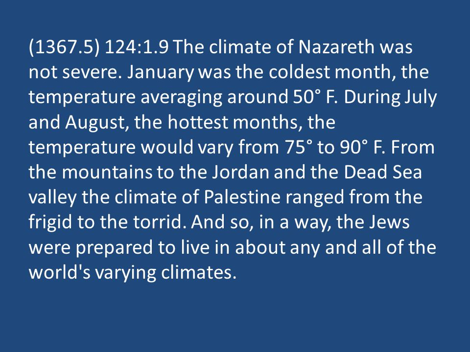 (1367.5) 124:1.9 The climate of Nazareth was not severe.
