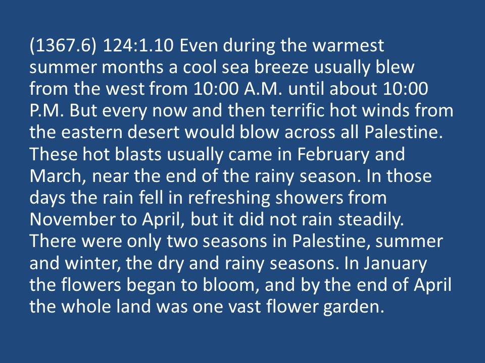 (1367.6) 124:1.10 Even during the warmest summer months a cool sea breeze usually blew from the west from 10:00 A.M. until about 10:00 P.M. But every