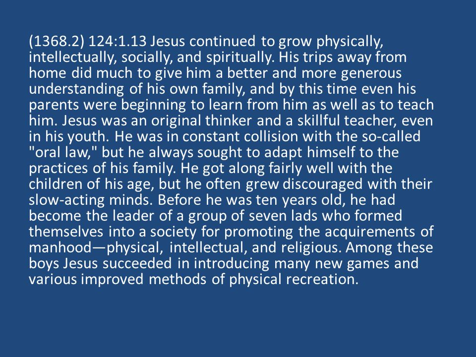 (1368.2) 124:1.13 Jesus continued to grow physically, intellectually, socially, and spiritually.