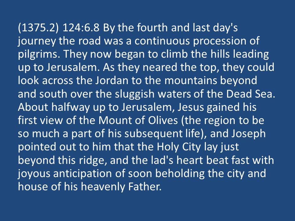 (1375.2) 124:6.8 By the fourth and last day's journey the road was a continuous procession of pilgrims. They now began to climb the hills leading up t