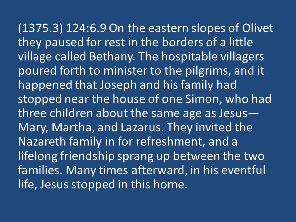 (1375.3) 124:6.9 On the eastern slopes of Olivet they paused for rest in the borders of a little village called Bethany. The hospitable villagers pour