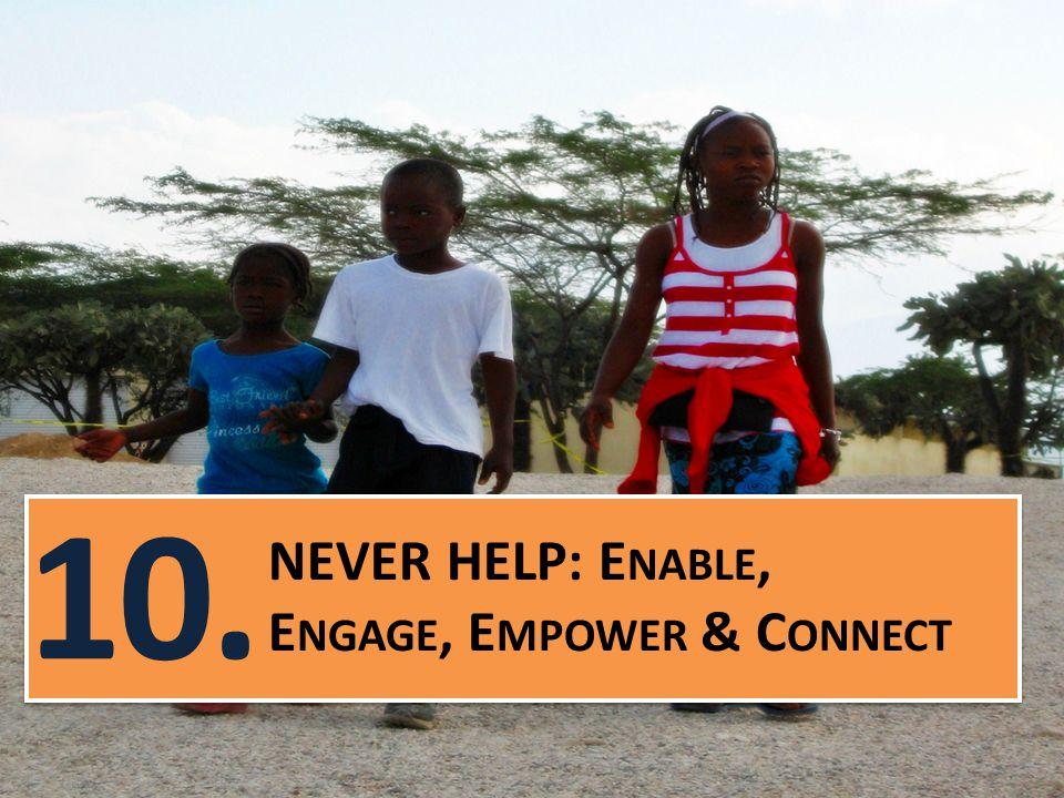 NEVER HELP: E NABLE, E NGAGE, E MPOWER & C ONNECT 10.
