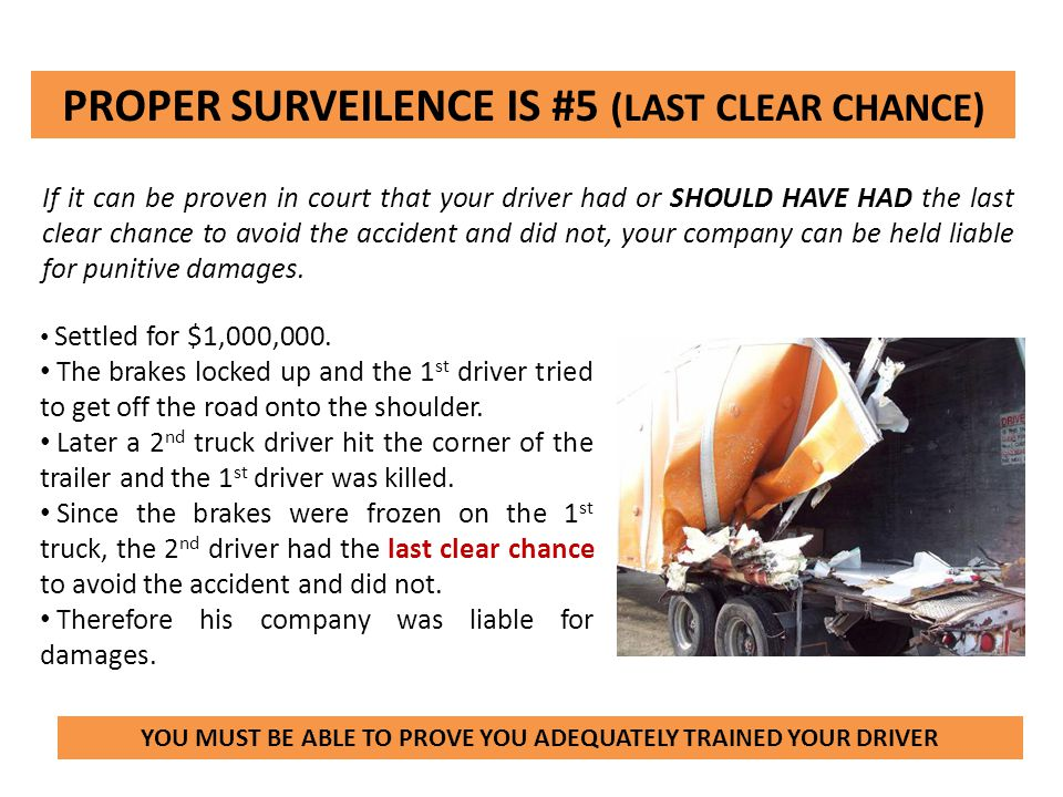 PROPER SURVEILENCE IS #5 (LAST CLEAR CHANCE) If it can be proven in court that your driver had or SHOULD HAVE HAD the last clear chance to avoid the a