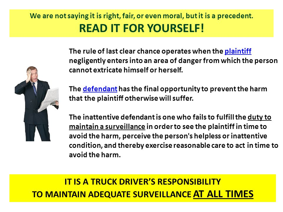 We are not saying it is right, fair, or even moral, but it is a precedent. READ IT FOR YOURSELF! The rule of last clear chance operates when the plain