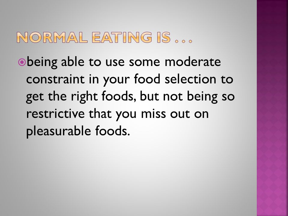  being able to use some moderate constraint in your food selection to get the right foods, but not being so restrictive that you miss out on pleasurable foods.