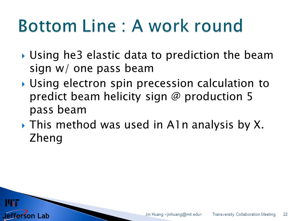  Using he3 elastic data to prediction the beam sign w/ one pass beam  Using electron spin precession calculation to predict beam helicity sign @ pro