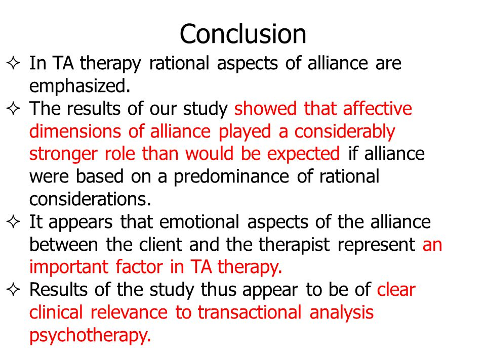 Conclusion  In TA therapy rational aspects of alliance are emphasized.