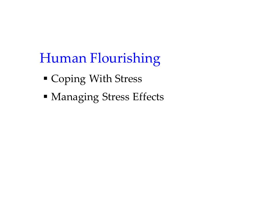 Human Flourishing  Coping With Stress  Managing Stress Effects