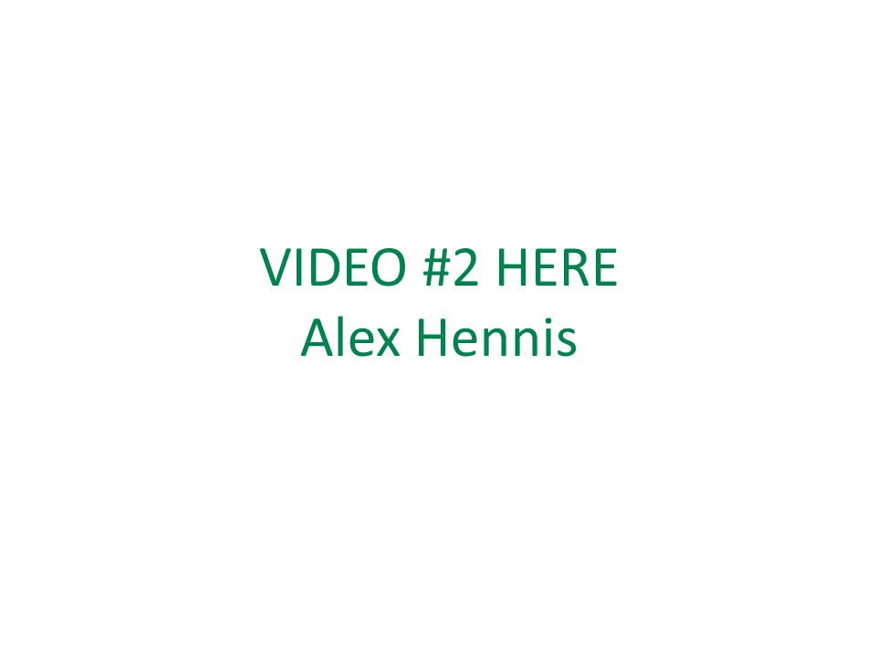 VIDEO #2 HERE Alex Hennis