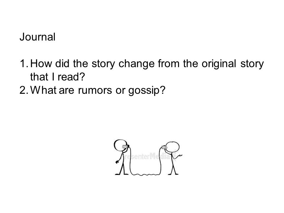 Journal 1.How did the story change from the original story that I read? 2.What are rumors or gossip?