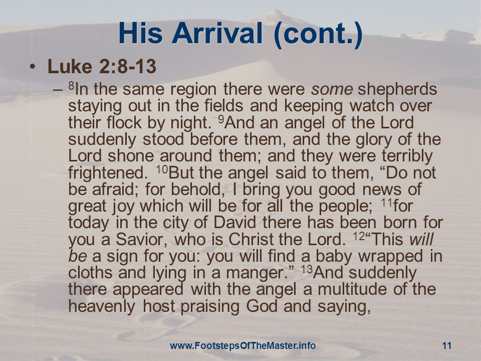 His Arrival (cont.) Luke 2:8-13 – 8 In the same region there were some shepherds staying out in the fields and keeping watch over their flock by night.