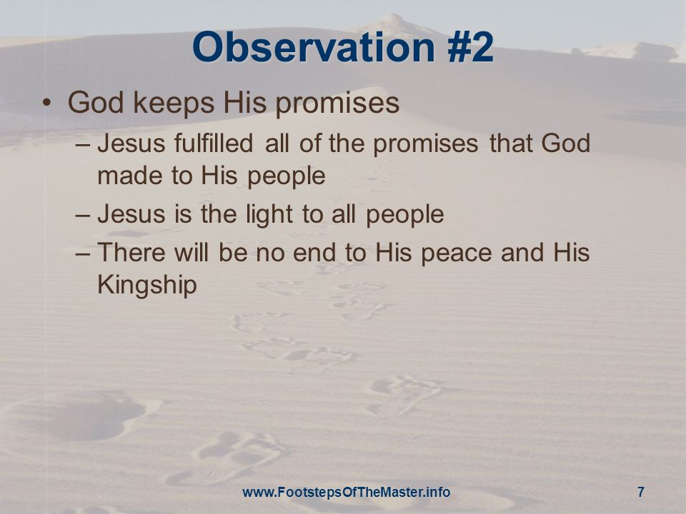 Observation #2 God keeps His promises –Jesus fulfilled all of the promises that God made to His people –Jesus is the light to all people –There will be no end to His peace and His Kingship www.FootstepsOfTheMaster.info 7