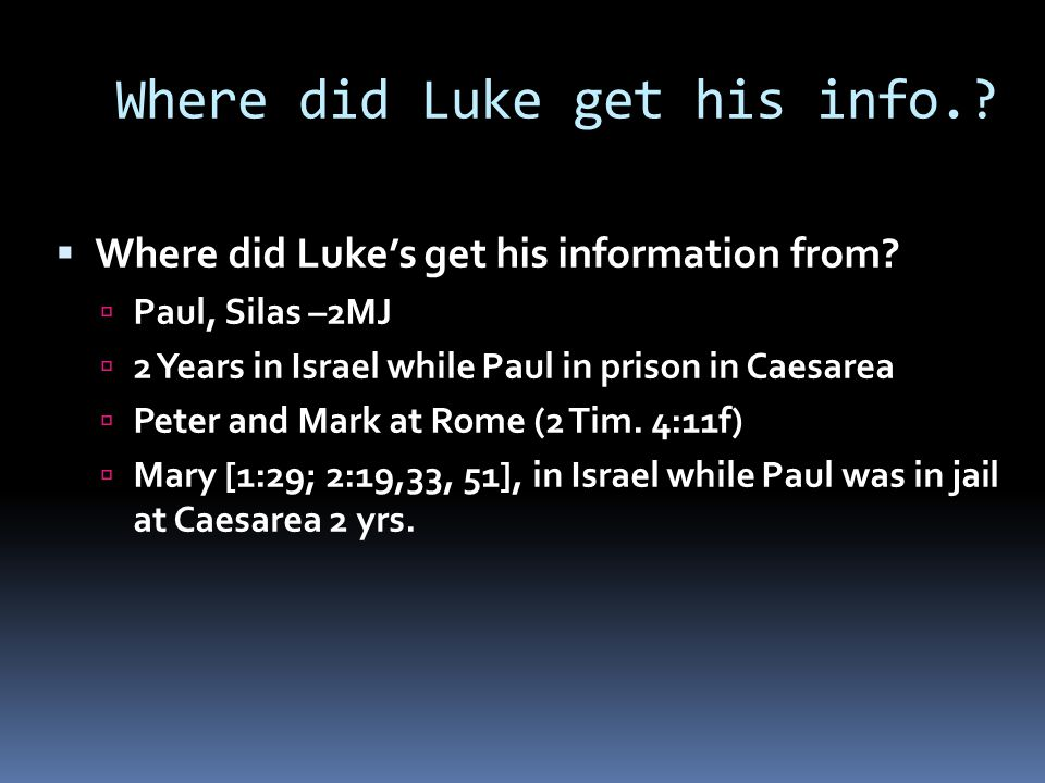 Where did Luke get his info..  Where did Luke's get his information from.