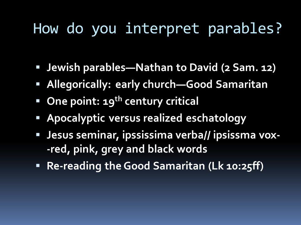 How do you interpret parables.  Jewish parables—Nathan to David (2 Sam.