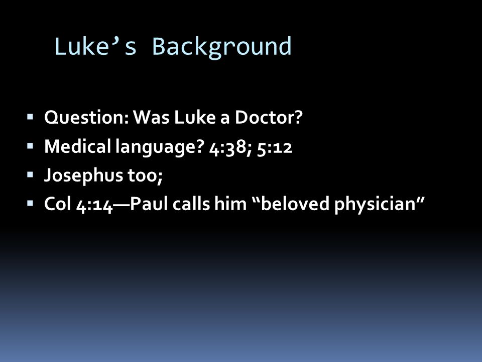 Luke's Background  Question: Was Luke a Doctor.  Medical language.
