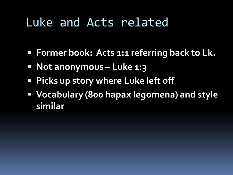 Luke and Acts related  Former book: Acts 1:1 referring back to Lk.