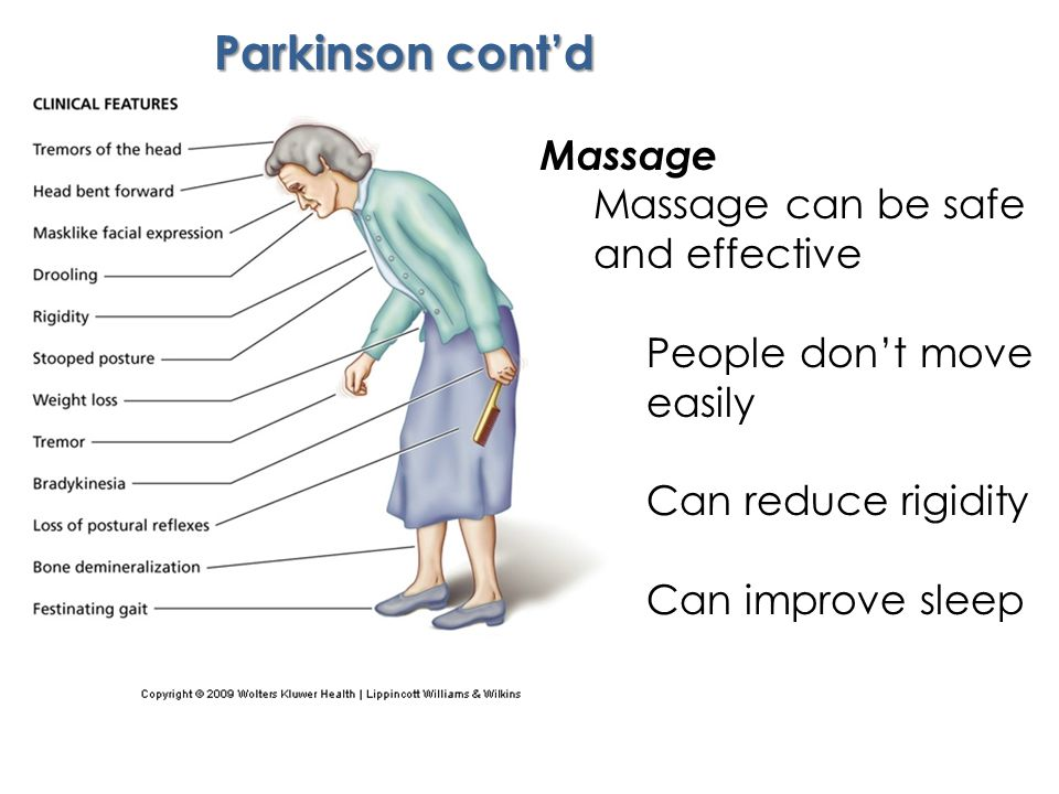 Parkinson cont'd Massage Massage can be safe and effective People don't move easily Can reduce rigidity Can improve sleep