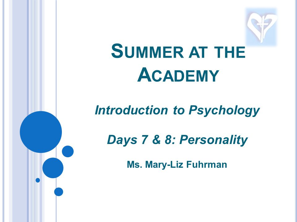 S UMMER AT THE A CADEMY Introduction to Psychology Days 7 & 8: Personality Ms. Mary-Liz Fuhrman