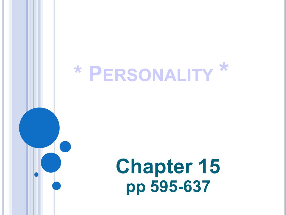 * P ERSONALITY * Chapter 15 pp 595-637