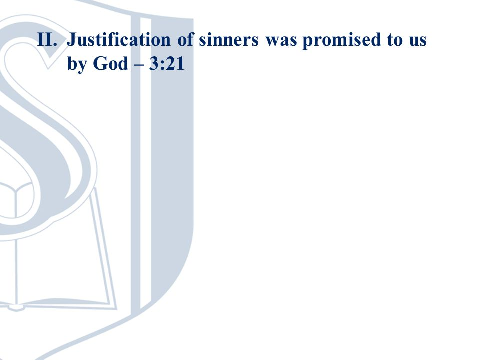 II.Justification of sinners was promised to us by God – 3:21