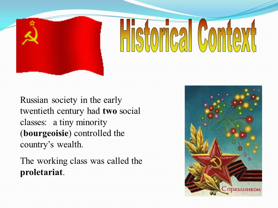 Russian society in the early twentieth century had two social classes: a tiny minority (bourgeoisie) controlled the country's wealth. The working clas