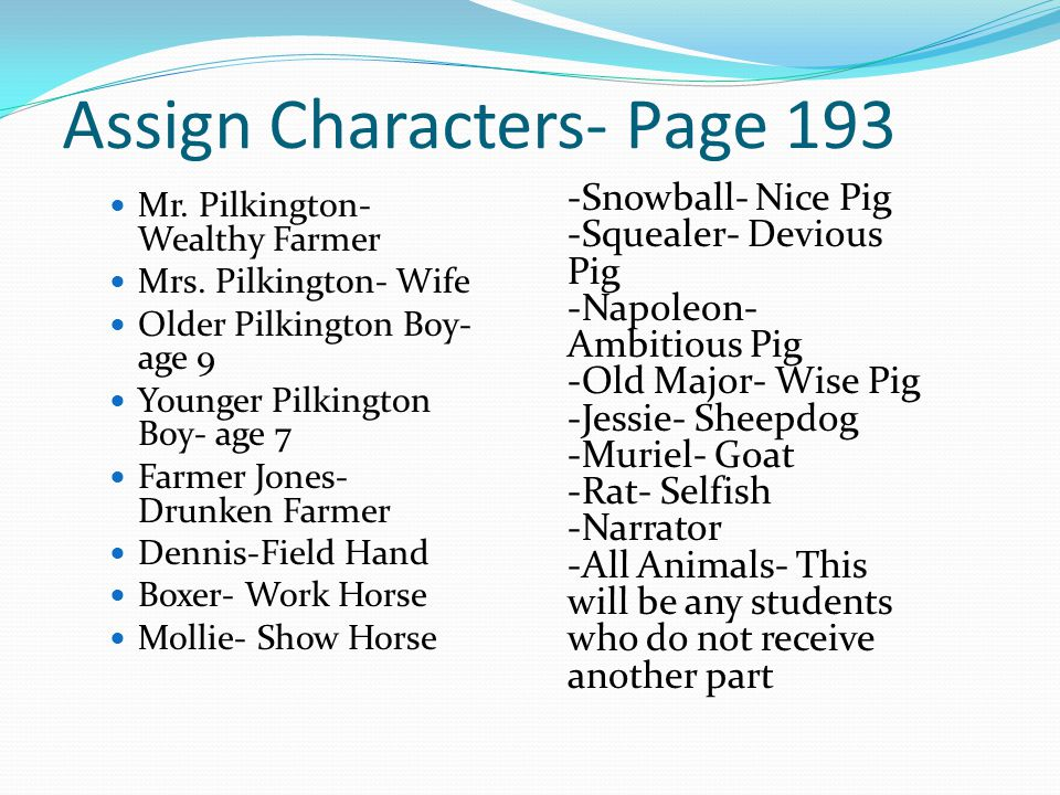 Assign Characters- Page 193 Mr. Pilkington- Wealthy Farmer Mrs. Pilkington- Wife Older Pilkington Boy- age 9 Younger Pilkington Boy- age 7 Farmer Jone