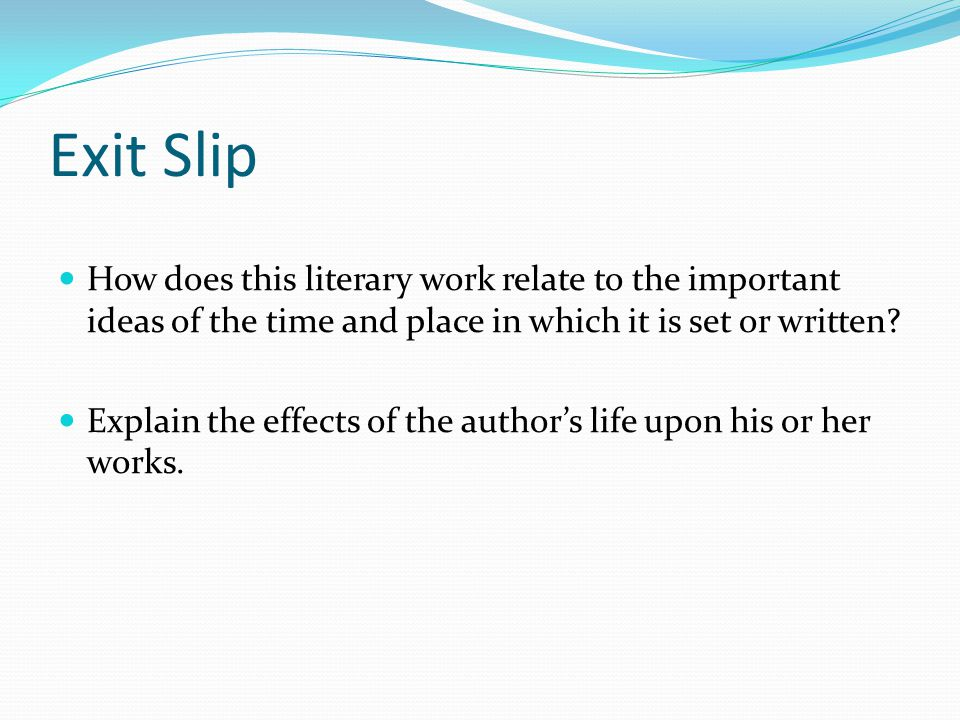 Exit Slip How does this literary work relate to the important ideas of the time and place in which it is set or written? Explain the effects of the au