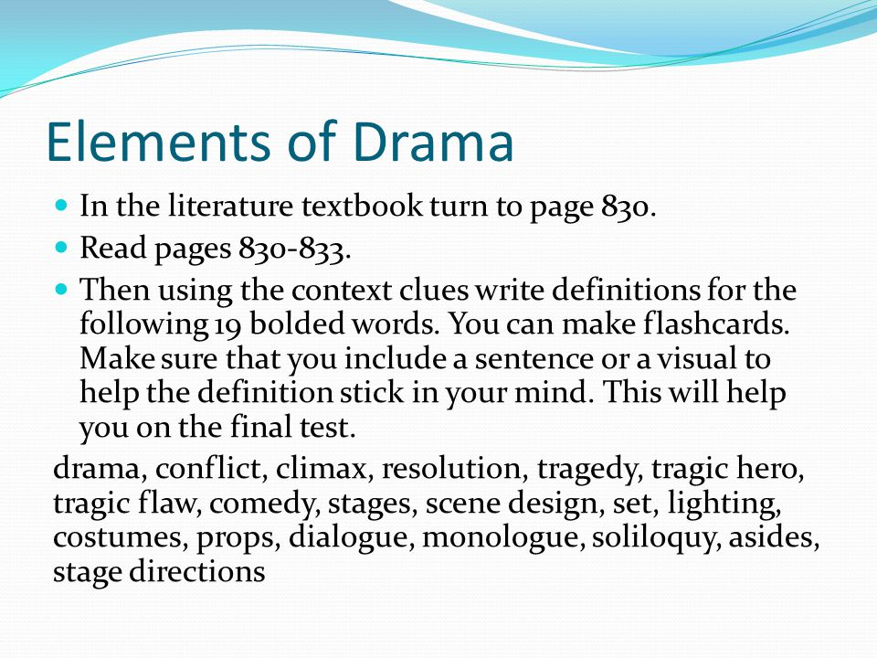 Elements of Drama In the literature textbook turn to page 830. Read pages 830-833. Then using the context clues write definitions for the following 19