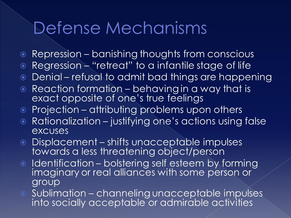 """ Repression – banishing thoughts from conscious  Regression – """"retreat"""" to a infantile stage of life  Denial – refusal to admit bad things are happ"""