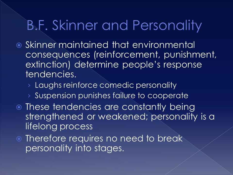  Skinner maintained that environmental consequences (reinforcement, punishment, extinction) determine people's response tendencies. › Laughs reinforc