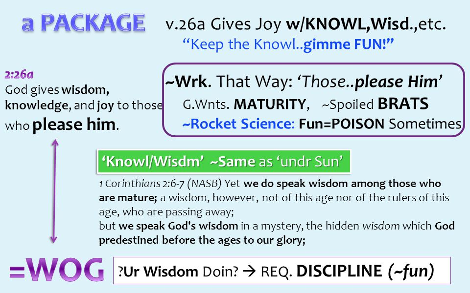 v.26a Gives Joy w/KNOWL,Wisd.,etc. Keep the Knowl..gimme FUN! ~Wrk.