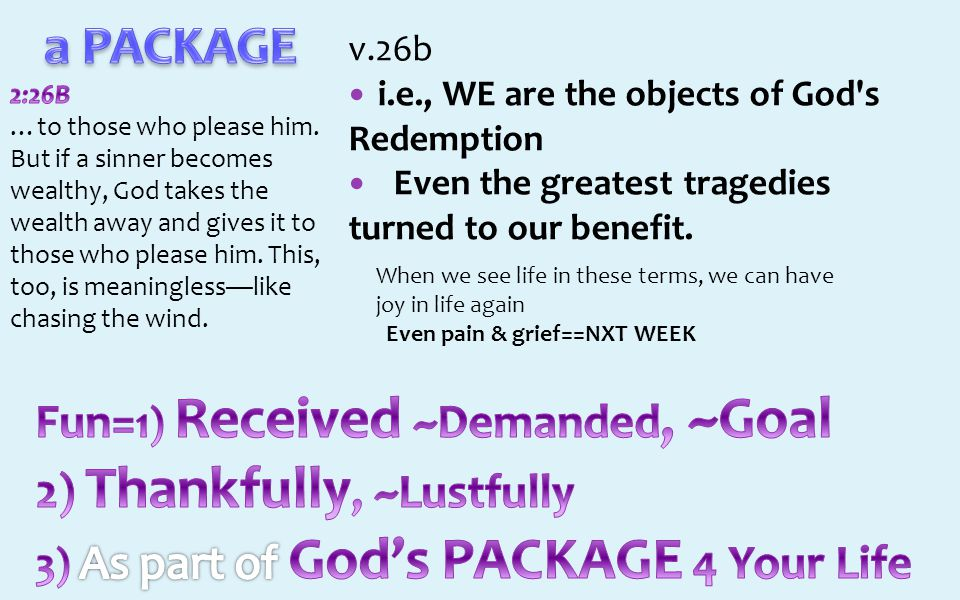 v.26b i.e., WE are the objects of God s Redemption Even the greatest tragedies turned to our benefit.